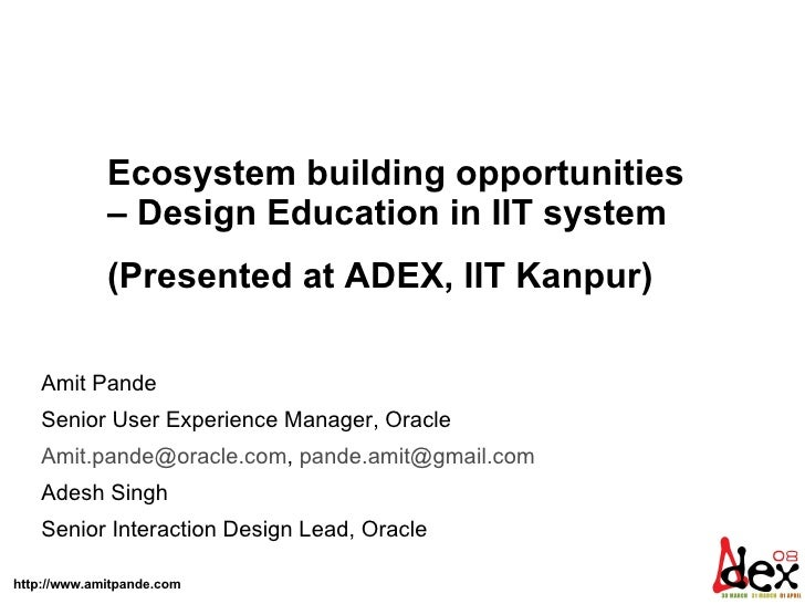 Amit Pande  Senior User Experience Manager, Oracle  [email_address] ,  [email_address]   Adesh Singh Senior Interaction De...