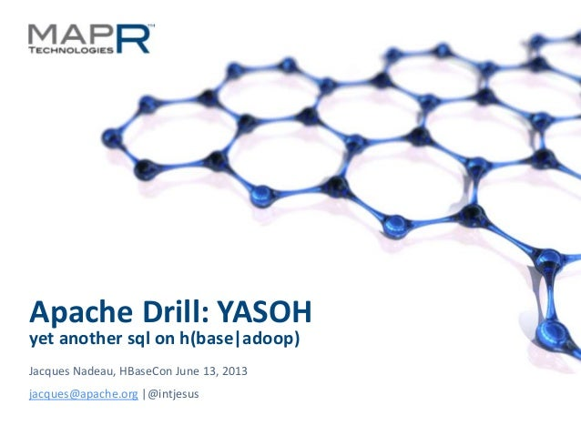 HBaseCon 2013: Apache Drill - A Community-driven Initiative to Deliver ANSI SQL Capabilities for Apache HBase