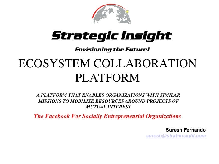 ECOSYSTEM COLLABORATION PLATFORM<br />A PLATFORM THAT ENABLES ORGANIZATIONS WITH SIMILAR MISSIONS TO MOBILIZE RESOURCES AR...