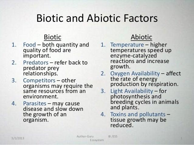 essays on biotic factor Influence of biotic factors while abiotic factors determine where a particular species is able to live, biotic factors often determine the species' success.