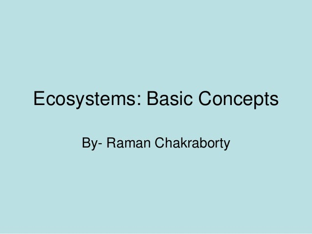 Ecosystems: Basic Concepts     By- Raman Chakraborty