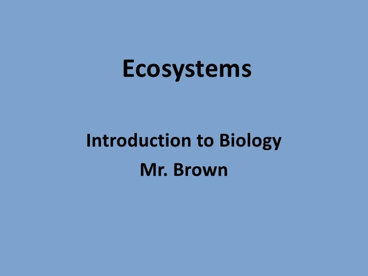 Ecosystems<br />Introduction to Biology<br />Mr. Brown<br />