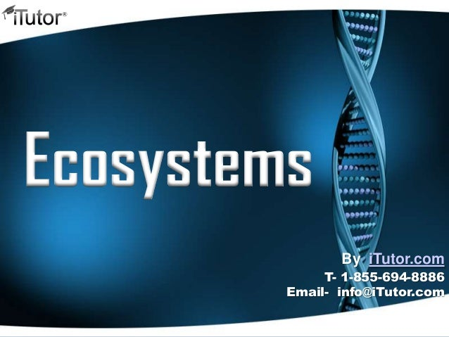 Ecosystems T- 1-855-694-8886 Email- info@iTutor.com By iTutor.com