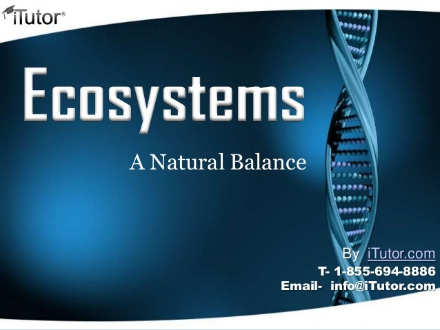 Ecosystems A Natural Balance T- 1-855-694-8886 Email- info@iTutor.com By iTutor.com