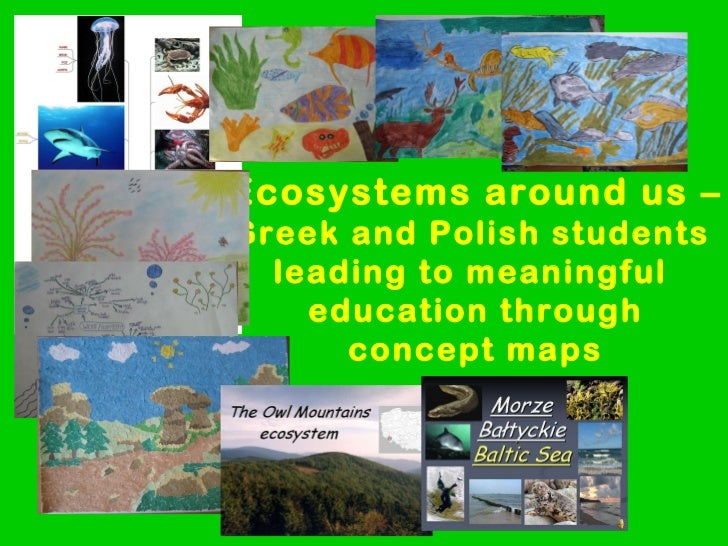 Ecosystems around us – Greek and Polish students  leading to meaningful  education through concept maps