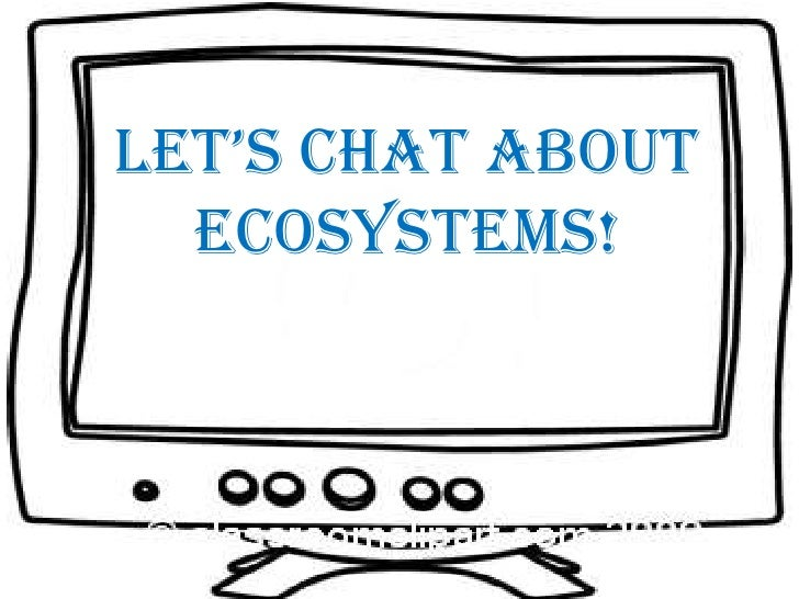 Let's chat about <br />ecosystems!<br />