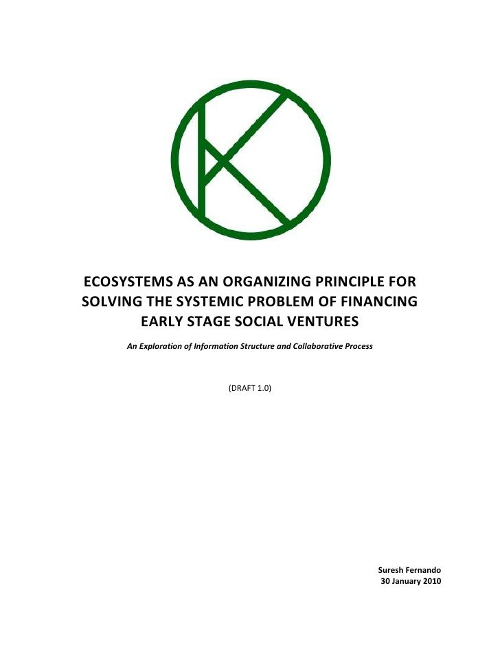 ECOSYSTEMS AS AN ORGANIZING PRINCIPLE FOR SOLVING THE SYSTEMIC PROBLEM OF FINANCING EARLY STAGE SOCIAL VENTURES<br />An Ex...