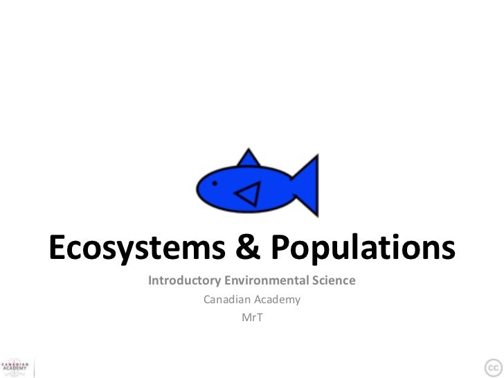 Ecosystems & Populations     Introductory Environmental Science              Canadian Academy                     MrT