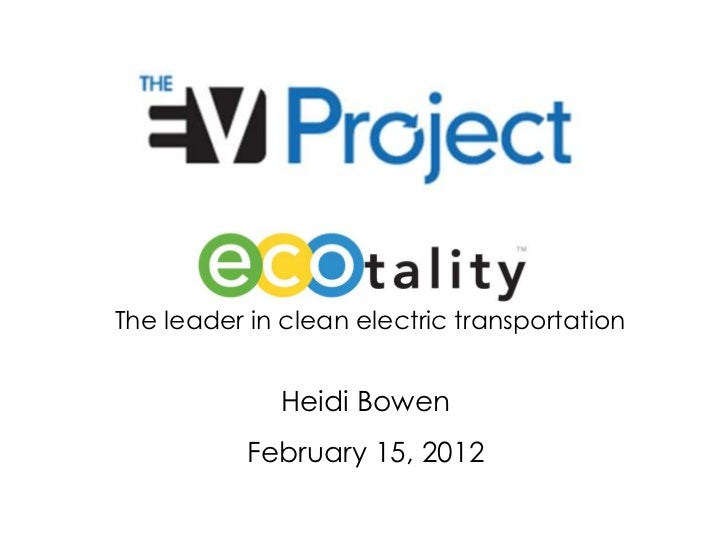 The leader in clean electric transportation             Heidi Bowen           February 15, 2012