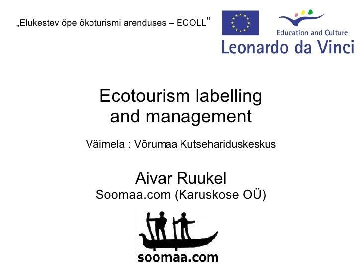 """"""" Elukestev õpe ökoturismi arenduses – ECOLL """" Ecotourism labelling and management Väimela : Võrumaa Kutsehariduskeskus Ai..."""