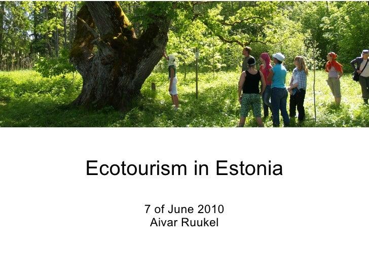 Ecotourism in Estonia       7 of June 2010        Aivar Ruukel