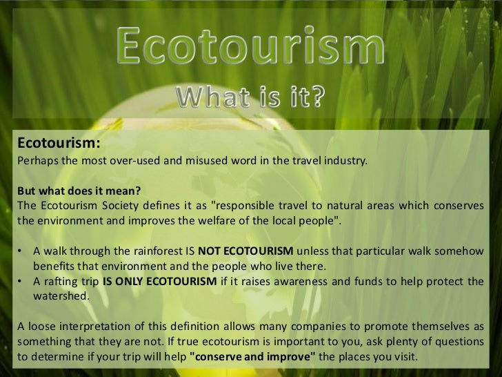 an essay on ecotourism Ecotourism in costa rica everything is eco these days eco-friendly, eco-conscious, even eco-chic the current trend towards all things eco has commercialized a prefix once packed with gritty optimism and turned it into a marketing tool.