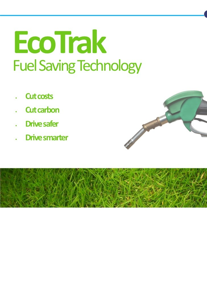 EcoTrakFuel Saving Technology•   Cut costs•   Cut carbon•   Drive safer•   Drive smarter