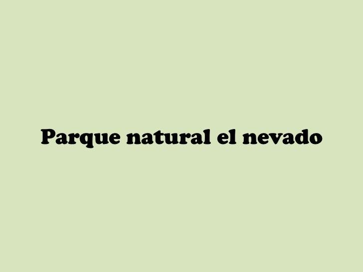 Parque natural el nevado<br />