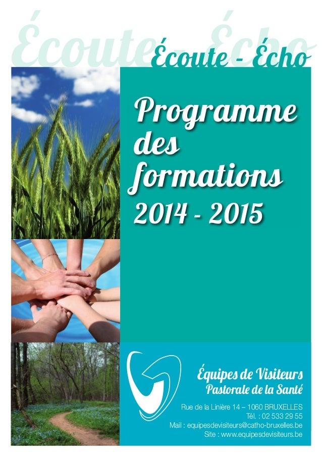 Écoute`-`Écho Programme` des` formations` 2014`-`2015 Équipes`de`Visiteurs Pastorale`de`la`Santé Rue de la Linière 14 – 10...
