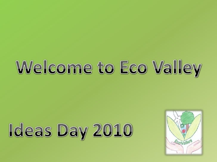 Welcome to Eco Valley<br />Ideas Day 2010<br />