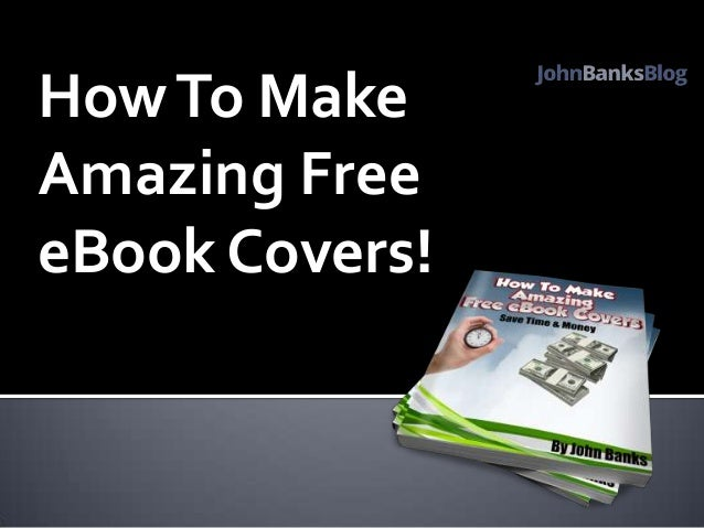 How To Make A Book Cover For Ebook : How to make free ebook covers