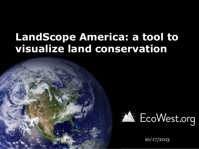 LandScope America: a tool to visualize land conservation  10/17/2013