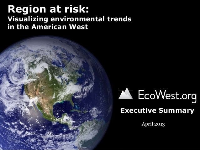Region at risk:Visualizing environmental trendsin the American WestApril 2013Executive Summary