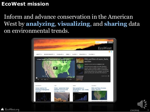 EcoWest missionInform and advance conservation in the AmericanWest by analyzing, visualizing, and sharing dataon environme...