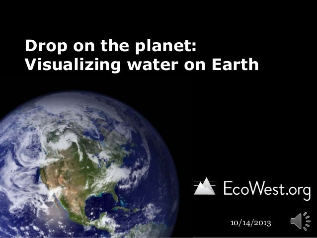 Drop on the planet: Visualizing water on Earth  10/14/2013