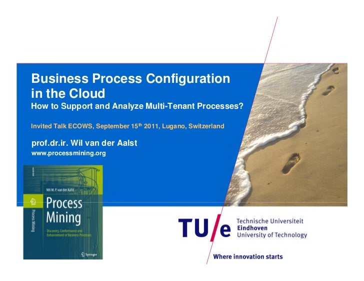 Business Process Configurationin the CloudHow to Support and Analyze Multi-Tenant Processes?Invited Talk ECOWS, September ...