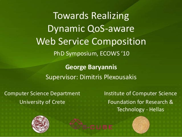 Towards Realizing            Dynamic QoS-aware           Web Service Composition                 PhD Symposium, ECOWS '10 ...