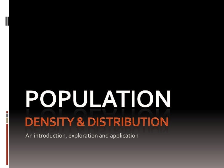 Population Density & Distribution<br />An introduction, exploration and application<br />