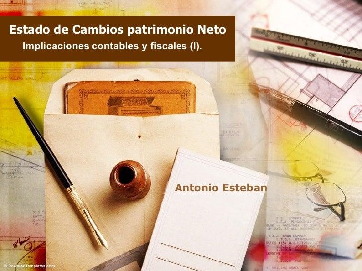 Estado de Cambios patrimonio Neto Implicaciones contables y fiscales (I). Antonio Esteban