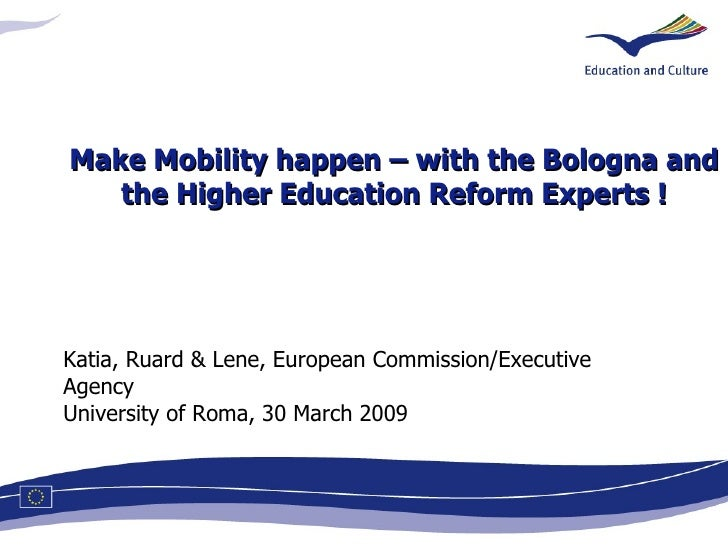 Katia, Ruard & Lene, European Commission/Executive Agency University of Roma, 30 March 2009 Make Mobility happen – with th...