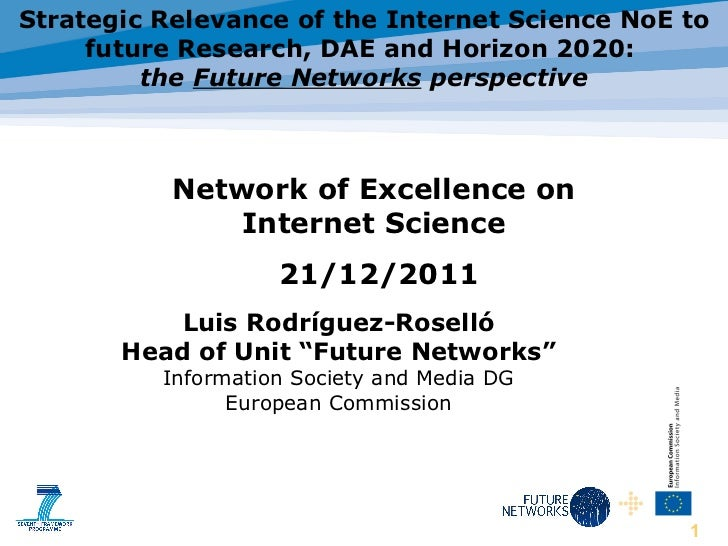 Strategic Relevance of the Internet Science Network of Excellence to Future Internet research, DAE and Horizon 2020 perspectives (L. Rodriguez-Rosello, EC)
