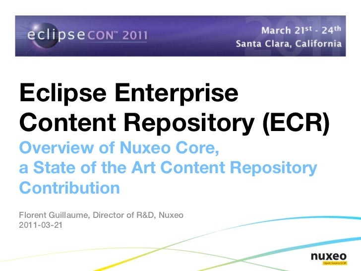 Eclipse EnterpriseContent Repository (ECR)Overview of Nuxeo Core,a State of the Art Content RepositoryContributionFlorent ...
