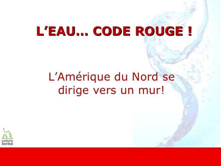 L'EAU… CODE ROUGE ! L'Amérique du Nord se   dirige vers un mur!      www.eau-code-rouge.com