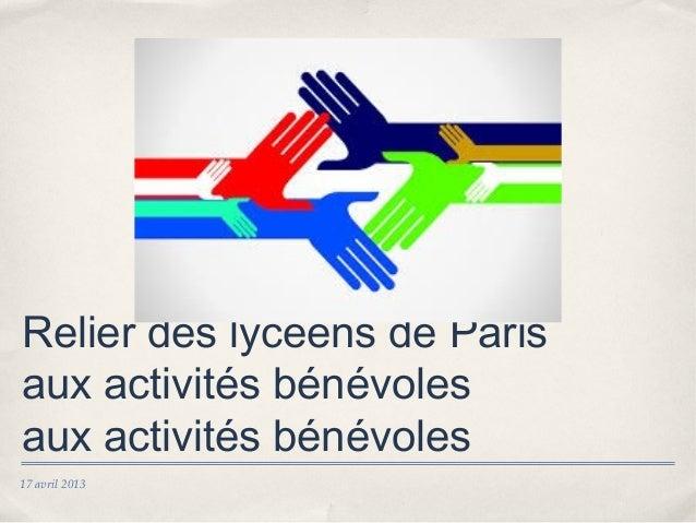 17 avril 2013Relier des lycéens de Parisaux activités bénévolesaux activités bénévoles