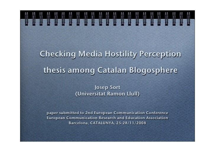 Checking Media Hostility Perception thesis among Catalan Blogosphere                      Josep Sort               (Univer...