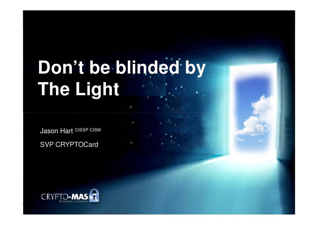 Don't be blinded by The Light  Jason Hart CISSP CISM  SVP CRYPTOCard
