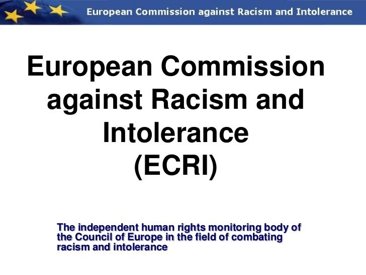 European Commission against Racism and     Intolerance        (ECRI) The independent human rights monitoring body of the C...