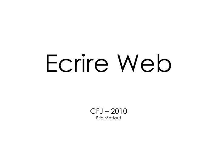 Ecrire Web CFJ – 2010 Eric Mettout