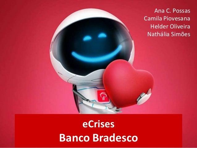 eCrises Banco Bradesco Ana C. Possas Camila Piovesana Helder Oliveira Nathália Simões