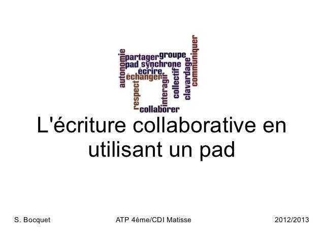Lécriture collaborative en            utilisant un padS. Bocquet    ATP 4ème/CDI Matisse   2012/2013