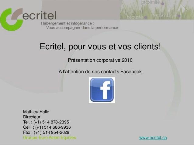 Ecritel, pour vous et vos clients! Présentation corporative 2010 A l'attention de nos contacts Facebook Mathieu Halle Dire...