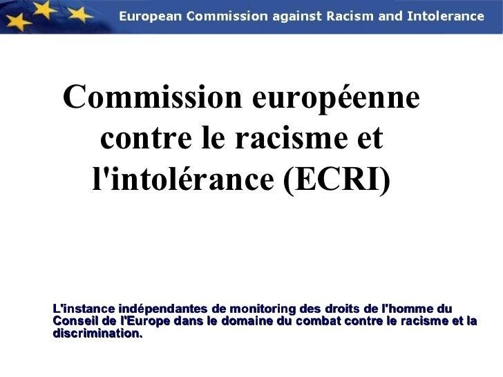 Commission européenne   contre le racisme et  lintolérance (ECRI)Linstance indépendantes de monitoring des droits de lhomm...