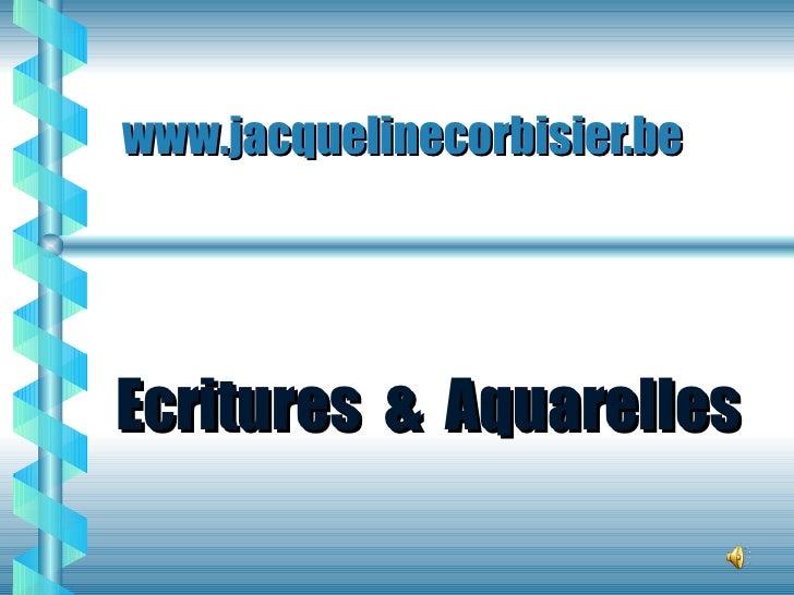 www.jacquelinecorbisier.be  Ecritures  &  Aquarelles