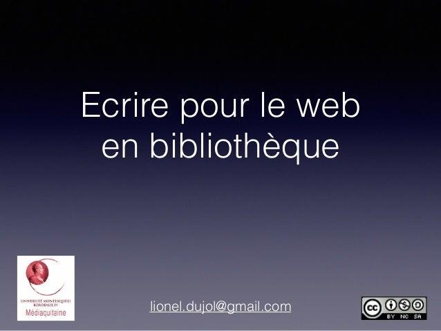 Ecrire pour le web en bibliothèque lionel.dujol@gmail.com