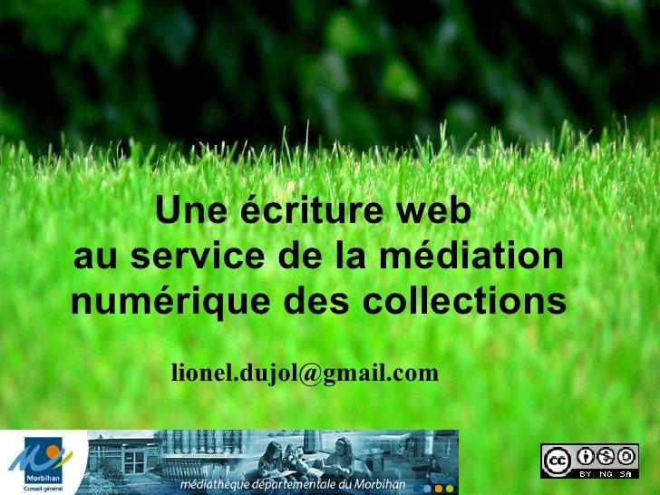 Une écriture web  au service  de la médiation numérique des collections [email_address]