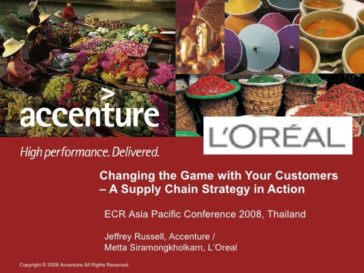 Changing the Game with Your Customers – A Supply Chain Strategy in Action  ECR Asia Pacific Conference 2008, Thailand Jeff...