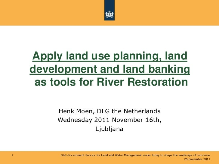 Moen H. DLG, Apply land use planning, land development and land banking as tools for River Restoration