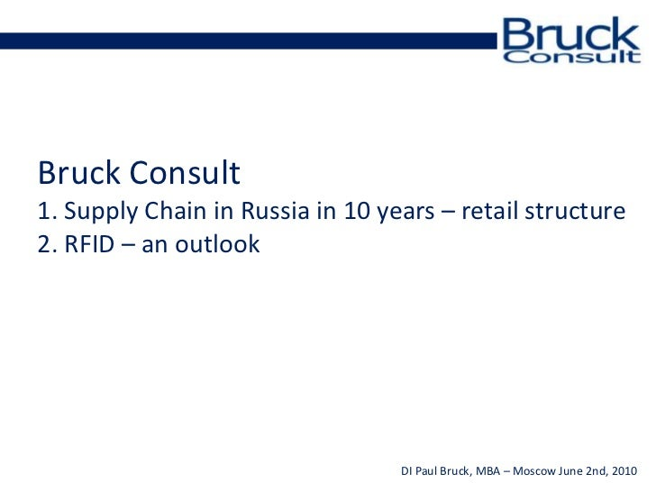 Bruck Consult1. Supply Chain in Russia in 10 years – retailstructure<br />2. RFID – an outlook<br />
