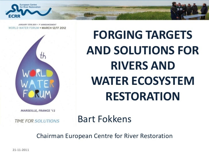 Fokkens B., ECRR, Forging targets and solutions for rivers and water ecosystem restoration