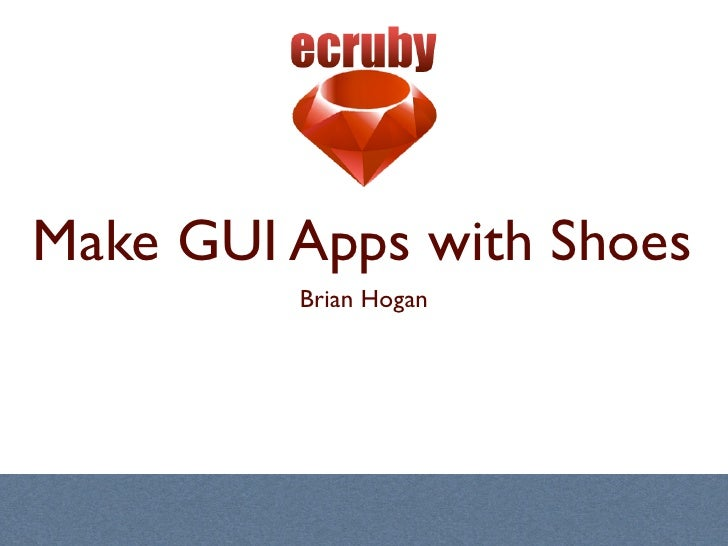 Make GUI Apps with Shoes          Brian Hogan